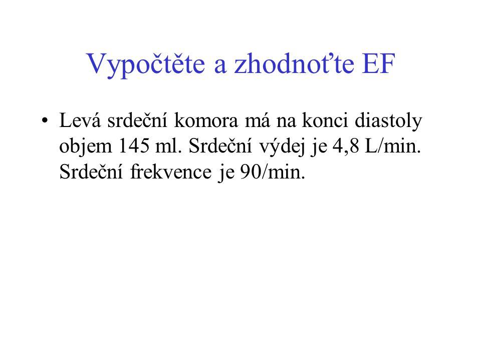 Vypočtěte a zhodnoťte EF Levá srdeční komora má na konci diastoly objem 145 ml. Srdeční výdej je 4,8 L/min. Srdeční frekvence je 90/min.