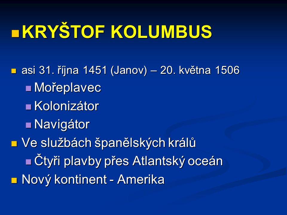 KRYŠTOF KOLUMBUS KRYŠTOF KOLUMBUS asi 31. října 1451 (Janov) – 20. května 1506 asi 31. října 1451 (Janov) – 20. května 1506 Mořeplavec Mořeplavec Kolo