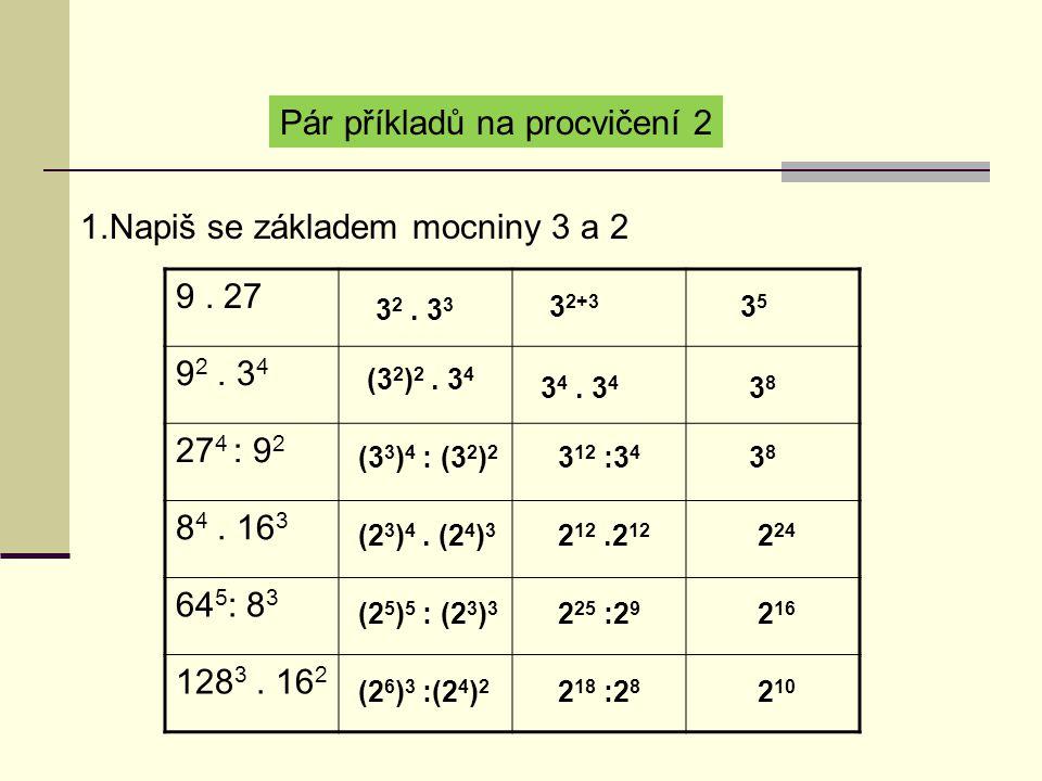 Pár příkladů na procvičení 2 1.Napiš se základem mocniny 3 a 2 9.