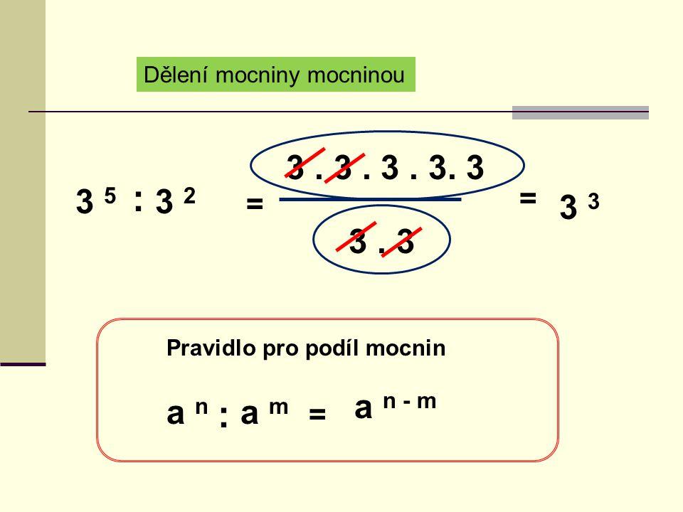 Dělení mocniny mocninou 3 5 3 2 : = 3. 3. 3. 3.