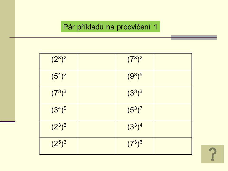 Pár příkladů na procvičení (2 3 ) 2 2626 (7 3 ) 2 7676 (5 4 ) 2 5858 (9 3 ) 5 9 15 (7 3 ) 3 7979 (3 3 ) 3 3939 (3 4 ) 5 3 20 (5 3 ) 7 5 21 (2 3 ) 5 2 15 (3 3 ) 4 3 12 (2 5 ) 3 2 15 (7 3 ) 6 7 18
