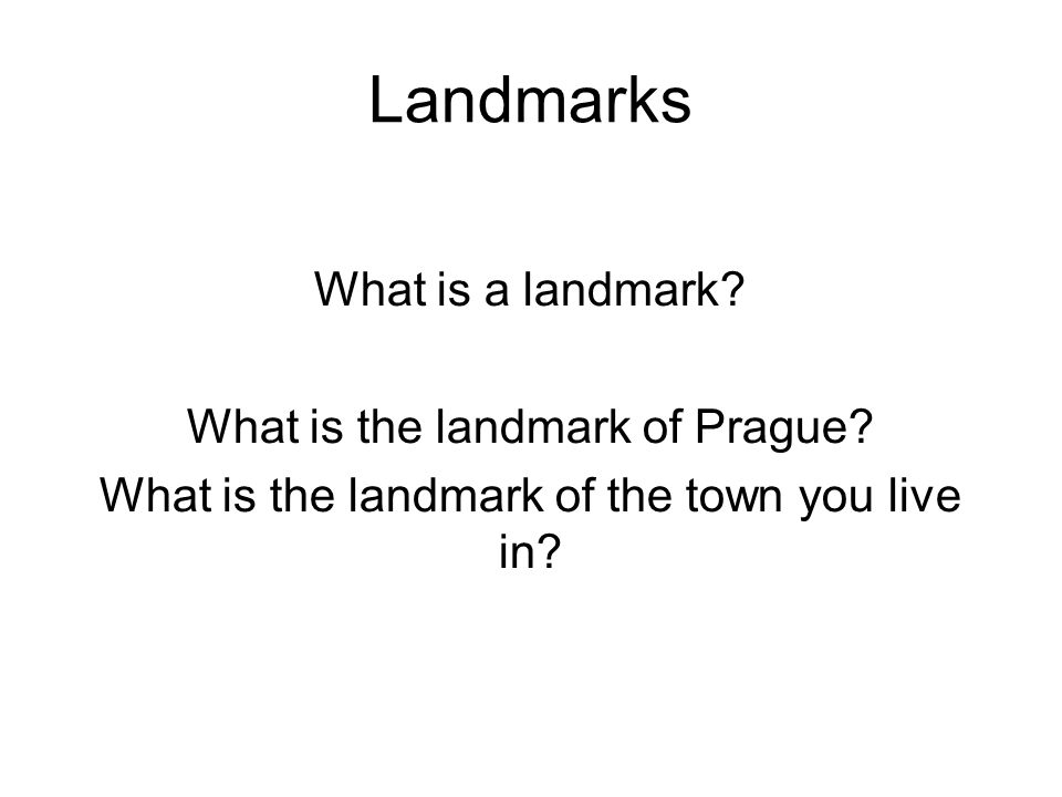 Landmarks What is a landmark. What is the landmark of Prague.