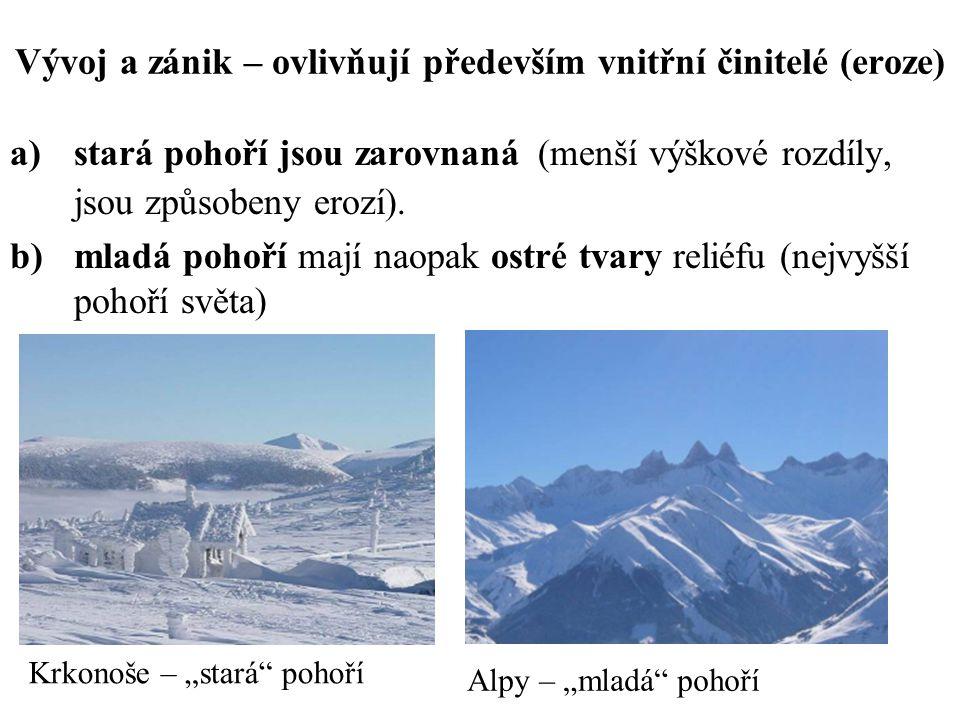 Vývoj a zánik – ovlivňují především vnitřní činitelé (eroze) a)stará pohoří jsou zarovnaná (menší výškové rozdíly, jsou způsobeny erozí). b)mladá poho