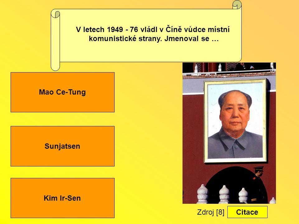 Sunjatsen Kim Ir-Sen Mao Ce-Tung V letech 1949 - 76 vládl v Číně vůdce místní komunistické strany.
