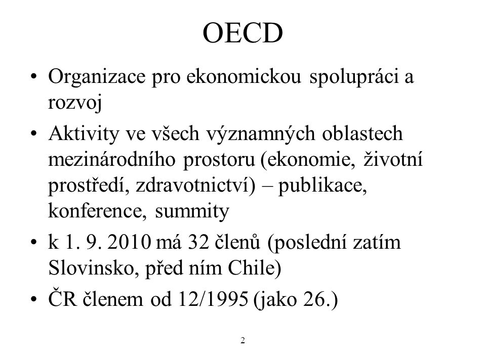 2 OECD Organizace pro ekonomickou spolupráci a rozvoj Aktivity ve všech významných oblastech mezinárodního prostoru (ekonomie, životní prostředí, zdra