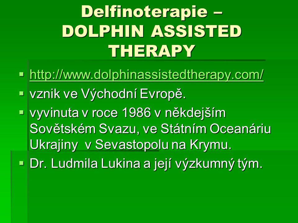 Delfinoterapie – DOLPHIN ASSISTED THERAPY  http://www.dolphinassistedtherapy.com/ http://www.dolphinassistedtherapy.com/  vznik ve Východní Evropě.