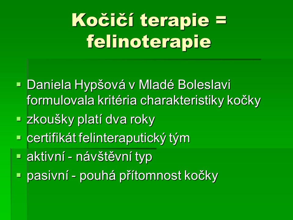Kočičí terapie = felinoterapie  Daniela Hypšová v Mladé Boleslavi formulovala kritéria charakteristiky kočky  zkoušky platí dva roky  certifikát fe