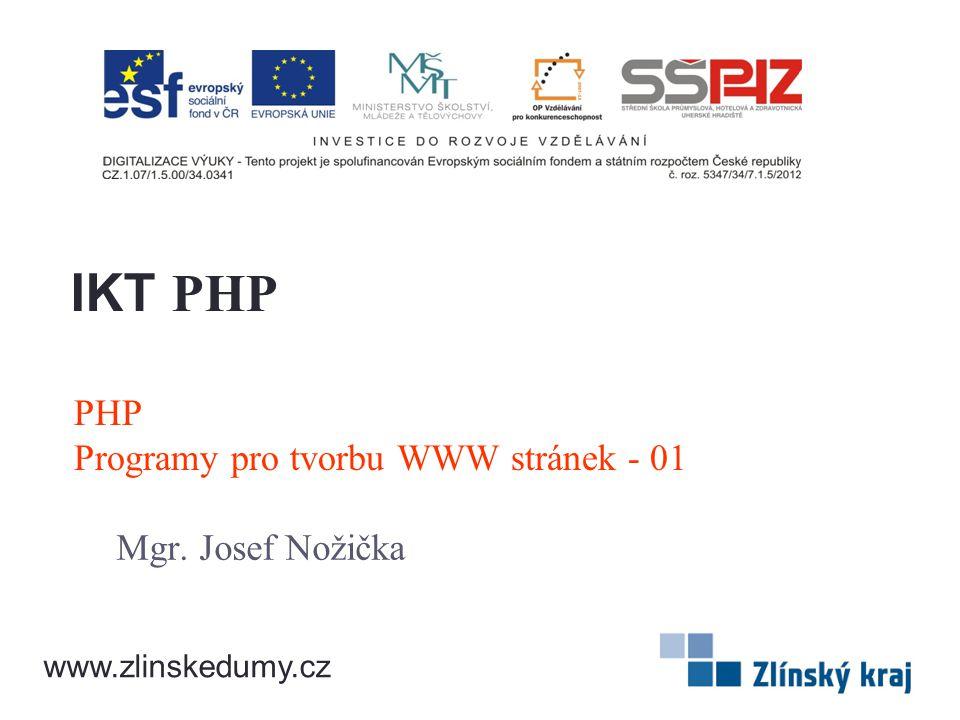 PHP Programy pro tvorbu WWW stránek - 01 Mgr. Josef Nožička IKT PHP www.zlinskedumy.cz