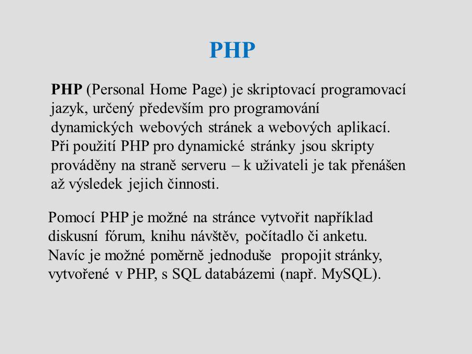 PHP PHP (Personal Home Page) je skriptovací programovací jazyk, určený především pro programování dynamických webových stránek a webových aplikací. Př