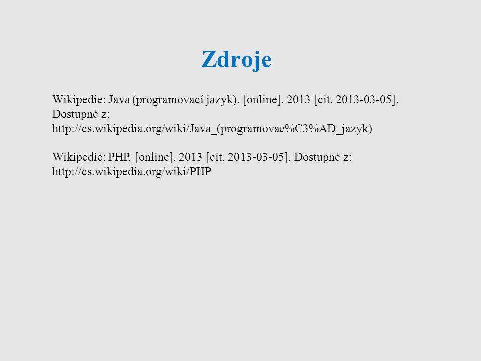Zdroje Wikipedie: Java (programovací jazyk). [online]. 2013 [cit. 2013-03-05]. Dostupné z: http://cs.wikipedia.org/wiki/Java_(programovac%C3%AD_jazyk)