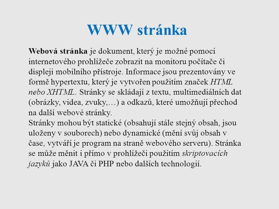 Nástroje pro tvorbu WWW stránky HTML, XHTML - základní kostra webové stránky CSS - nástroj pro grafickou úpravu webové stránky Skriptovací jazyky (Java, PHP, JavaScript, ASP.NET …) - tvorba dynamických webových stránek