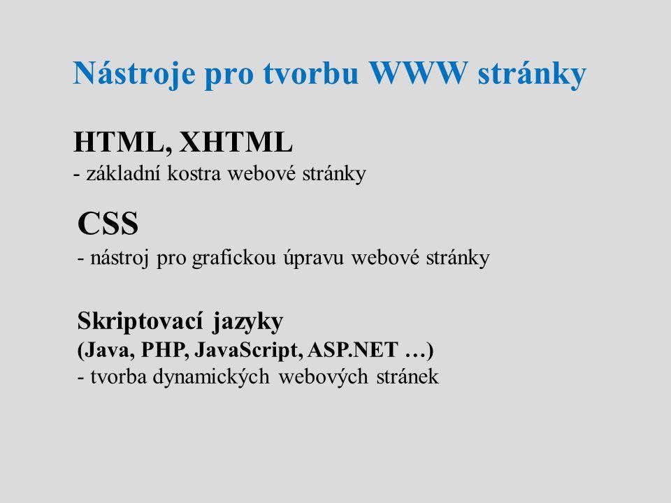 Nástroje pro tvorbu WWW stránky HTML, XHTML - základní kostra webové stránky CSS - nástroj pro grafickou úpravu webové stránky Skriptovací jazyky (Jav