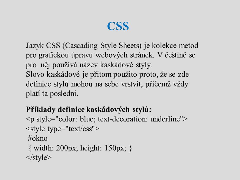 CSS Jazyk CSS (Cascading Style Sheets) je kolekce metod pro grafickou úpravu webových stránek. V češtině se pro něj používá název kaskádové styly. Slo
