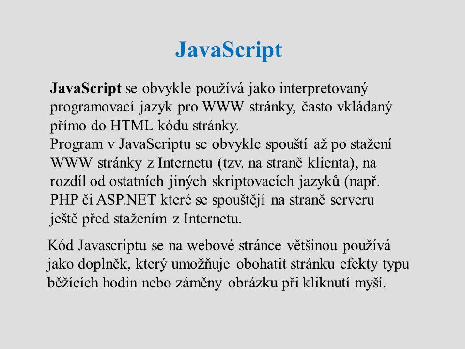 JavaScript JavaScript se obvykle používá jako interpretovaný programovací jazyk pro WWW stránky, často vkládaný přímo do HTML kódu stránky. Program v