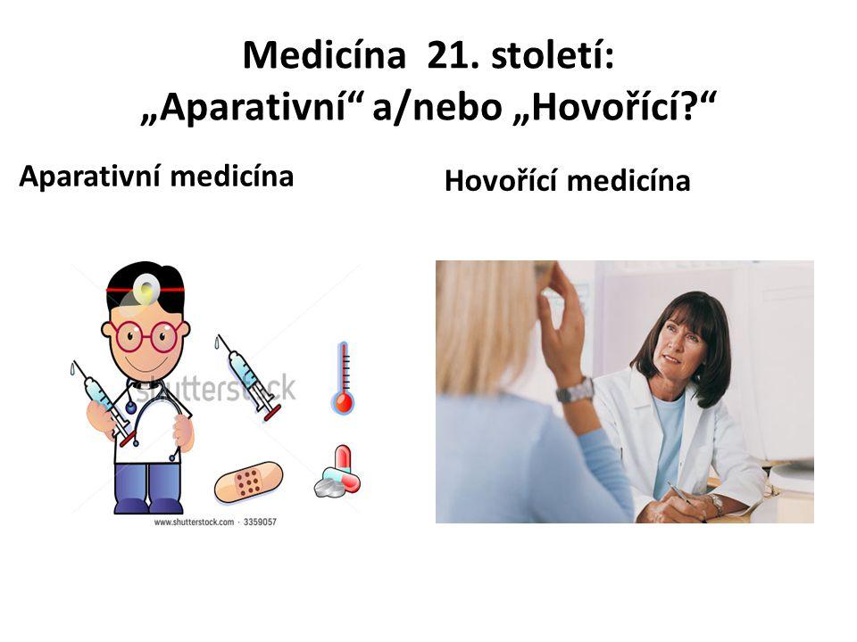 """Medicína 21. století: """"Aparativní"""" a/nebo """"Hovořící?"""" Aparativní medicína Hovořící medicína"""