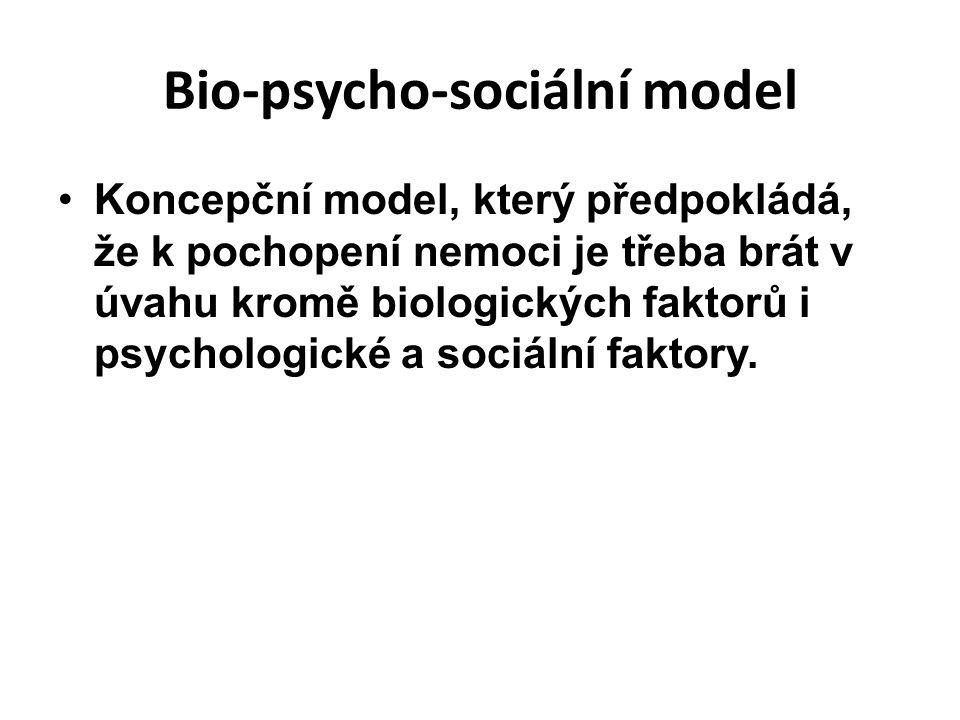 Bio-psycho-sociální model Koncepční model, který předpokládá, že k pochopení nemoci je třeba brát v úvahu kromě biologických faktorů i psychologické a