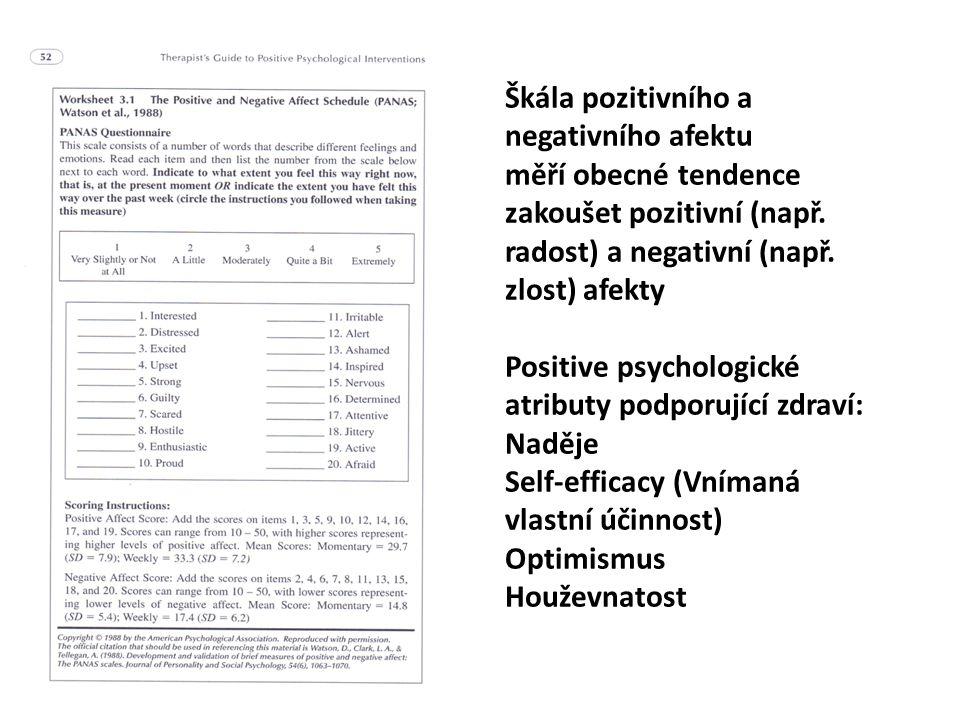 Škála pozitivního a negativního afektu měří obecné tendence zakoušet pozitivní (např. radost) a negativní (např. zlost) afekty Positive psychologické