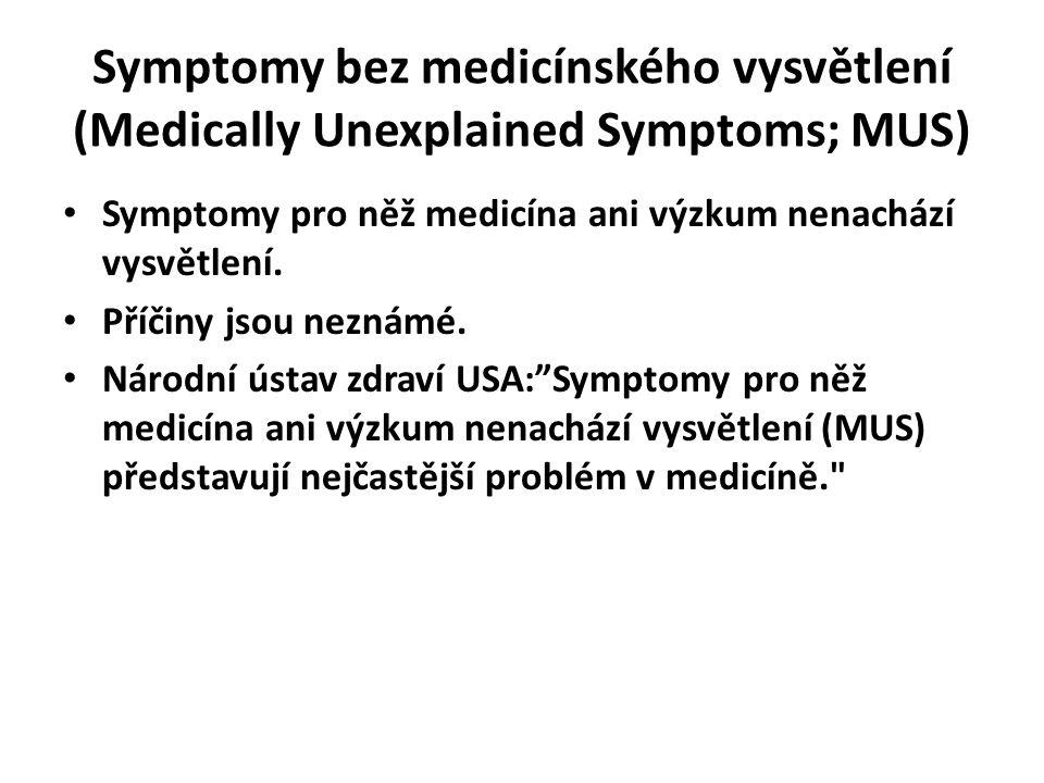 Symptomy bez medicínského vysvětlení (Medically Unexplained Symptoms; MUS) Symptomy pro něž medicína ani výzkum nenachází vysvětlení. Příčiny jsou nez