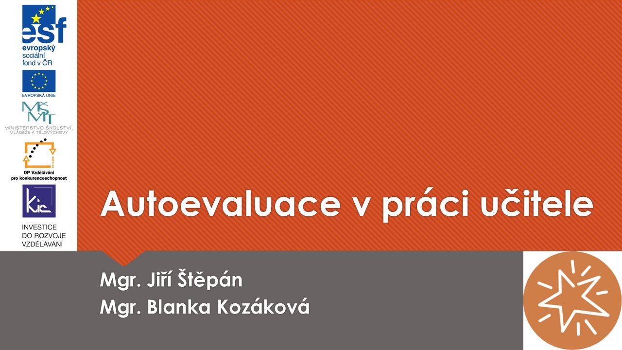 Autoevaluace v práci učitele Mgr. Jiří Štěpán Mgr. Blanka Kozáková Mgr. Jiří Štěpán Mgr. Blanka Kozáková