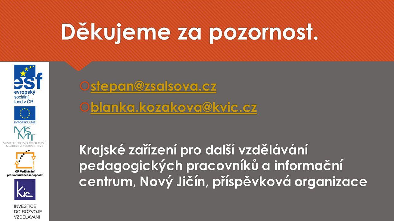 Děkujeme za pozornost.  stepan@zsalsova.cz stepan@zsalsova.cz  blanka.kozakova@kvic.cz blanka.kozakova@kvic.cz Krajské zařízení pro další vzdělávání