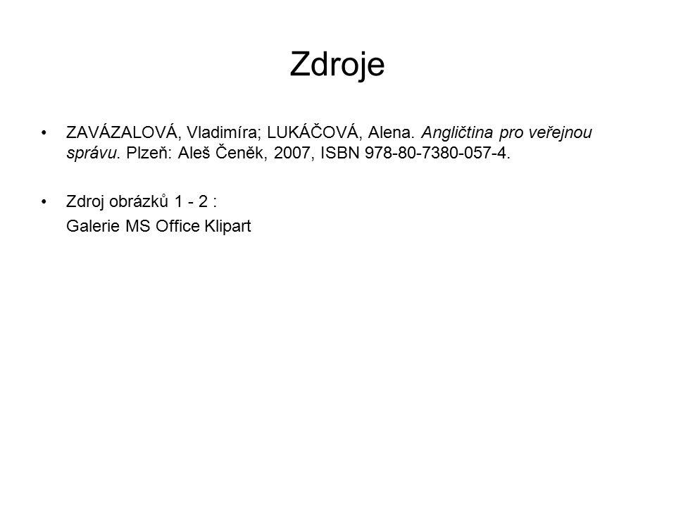 Zdroje ZAVÁZALOVÁ, Vladimíra; LUKÁČOVÁ, Alena. Angličtina pro veřejnou správu. Plzeň: Aleš Čeněk, 2007, ISBN 978-80-7380-057-4. Zdroj obrázků 1 - 2 :