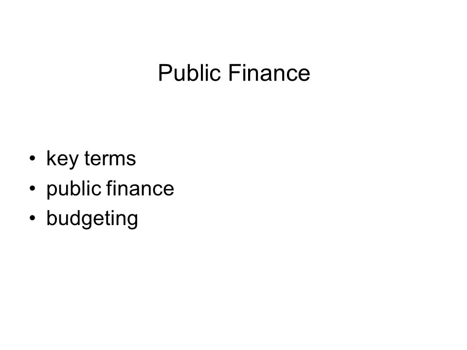 Tasks for you Explain the terms: public finance public funding government budget loan bond