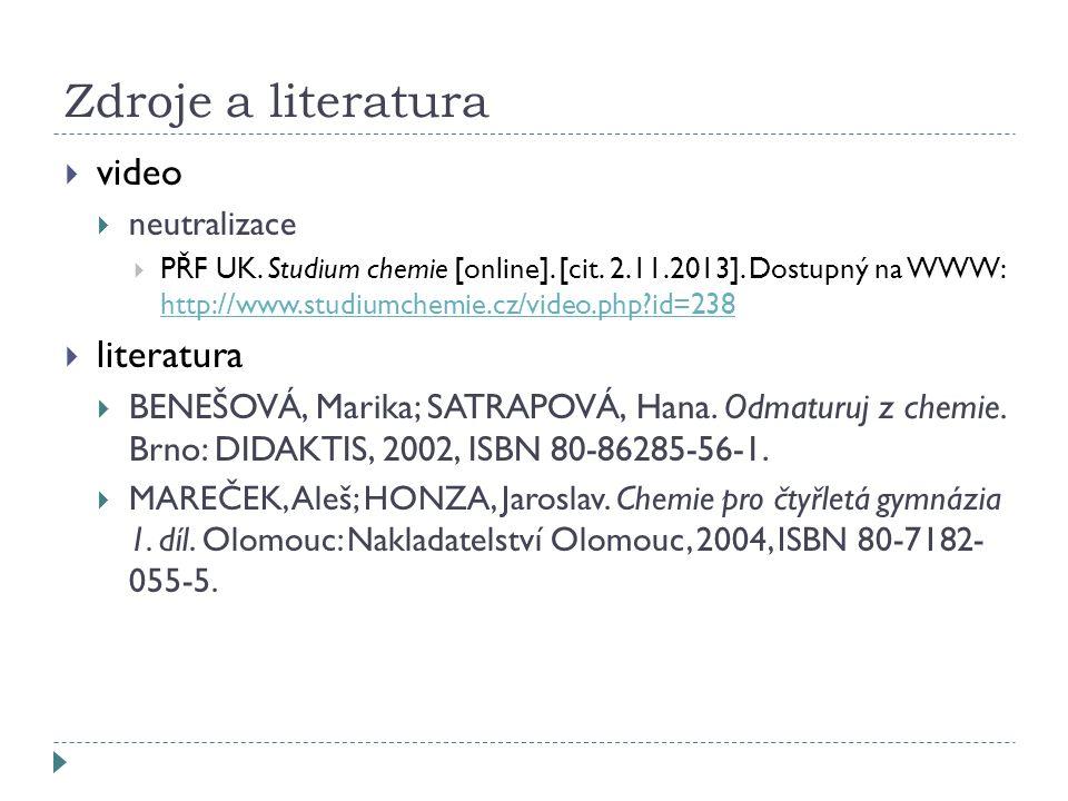 Zdroje a literatura  video  neutralizace  PŘF UK. Studium chemie [online]. [cit. 2.11.2013]. Dostupný na WWW: http://www.studiumchemie.cz/video.php