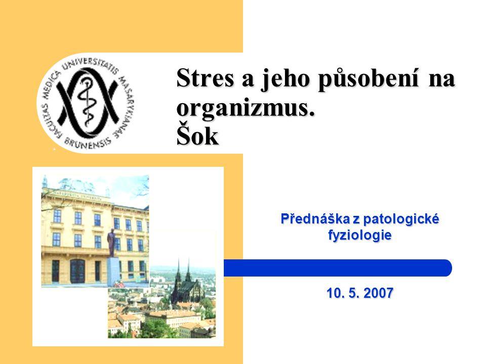 Stres a jeho působení na organizmus. Šok Přednáška z patologické fyziologie 10. 5. 2007