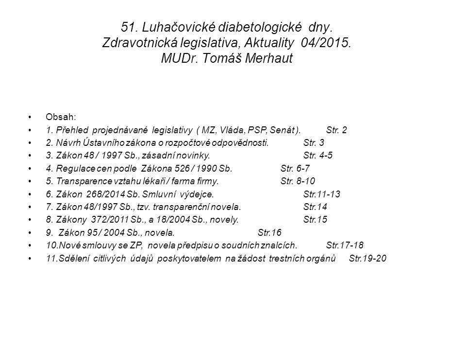51. Luhačovické diabetologické dny. Zdravotnická legislativa, Aktuality 04/2015. MUDr. Tomáš Merhaut Obsah: 1. Přehled projednávané legislativy ( MZ,