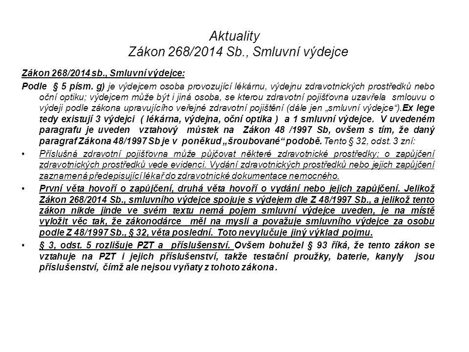 Aktuality Zákon 268/2014 Sb., Smluvní výdejce Zákon 268/2014 sb., Smluvní výdejce: Podle § 5 písm. g) je výdejcem osoba provozující lékárnu, výdejnu z