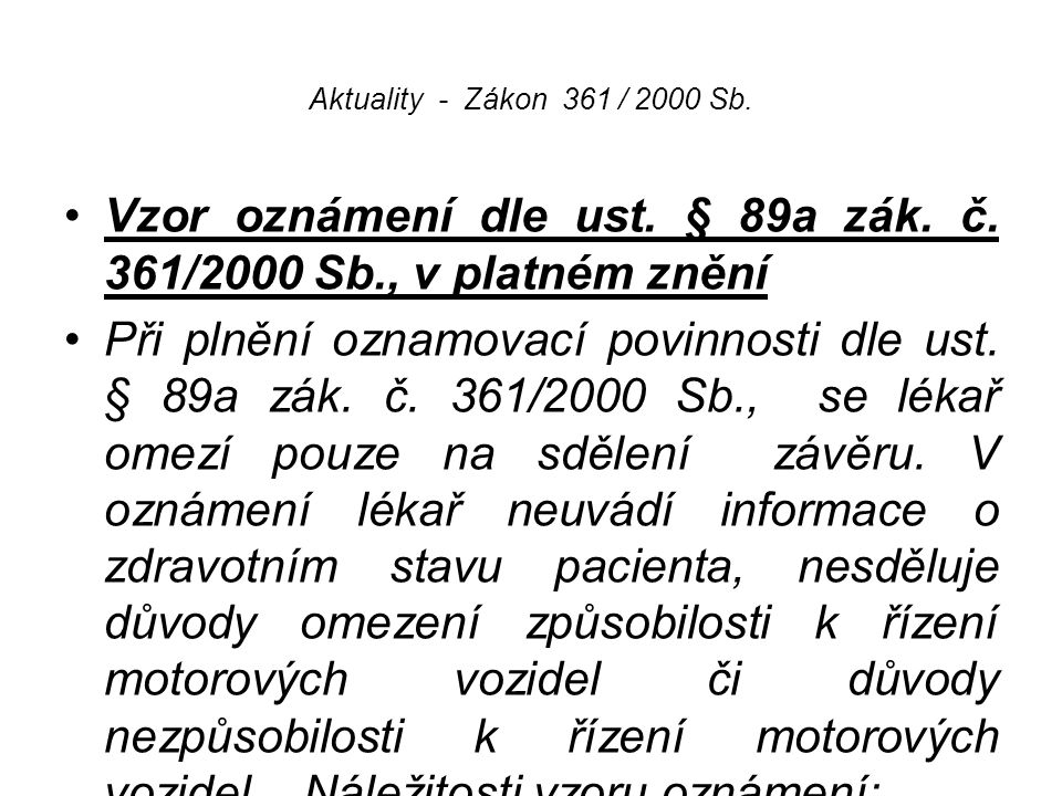 Aktuality - Zákon 361 / 2000 Sb. Vzor oznámení dle ust. § 89a zák. č. 361/2000 Sb., v platném znění Při plnění oznamovací povinnosti dle ust. § 89a zá