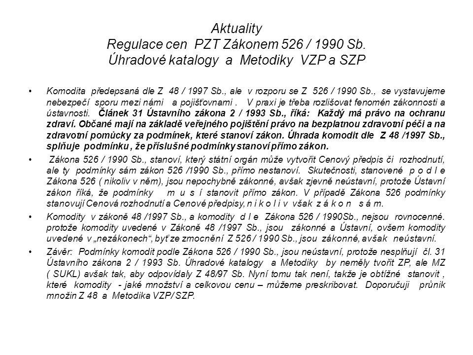 Aktuality Regulace cen PZT Zákonem 526 / 1990 Sb. Úhradové katalogy a Metodiky VZP a SZP Komodita předepsaná dle Z 48 / 1997 Sb., ale v rozporu se Z 5