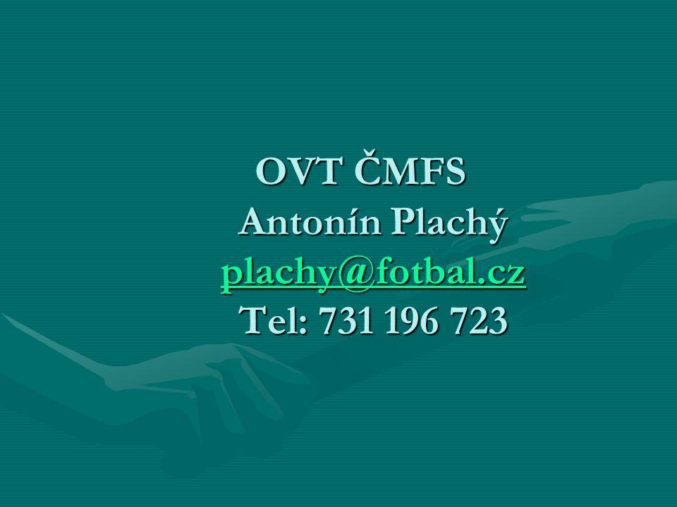 OVT ČMFS Antonín Plachý plachy@fotbal.cz Tel: 731 196 723 OVT ČMFS Antonín Plachý plachy@fotbal.cz Tel: 731 196 723 plachy@fotbal.cz plachy@fotbal.cz