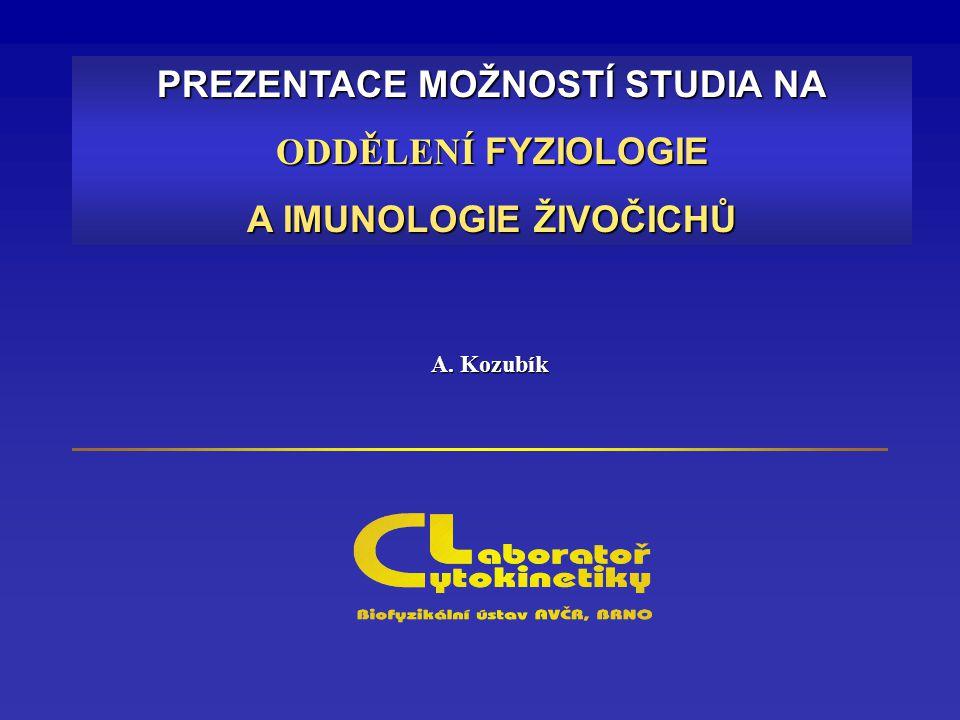 PREZENTACE MOŽNOSTÍ STUDIA NA ODDĚLENÍ FYZIOLOGIE A IMUNOLOGIE ŽIVOČICHŮ A. Kozubík