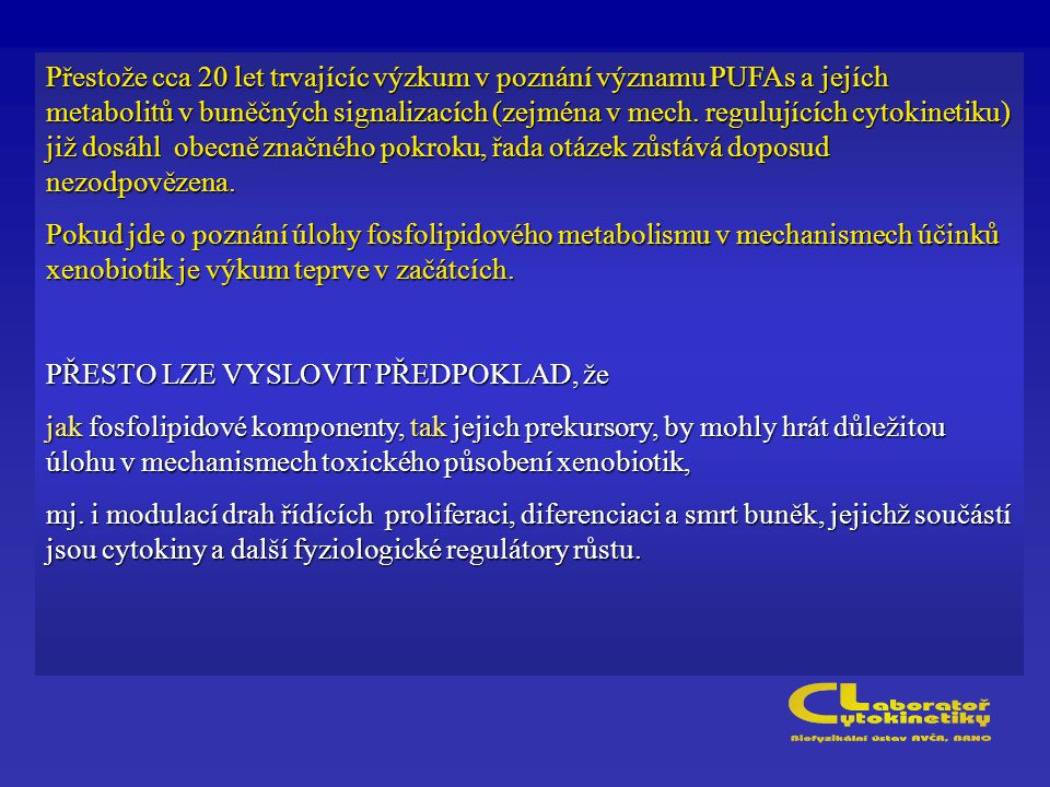 Přestože cca 20 let trvajícíc výzkum v poznání významu PUFAs a jejích metabolitů v buněčných signalizacích (zejména v mech.