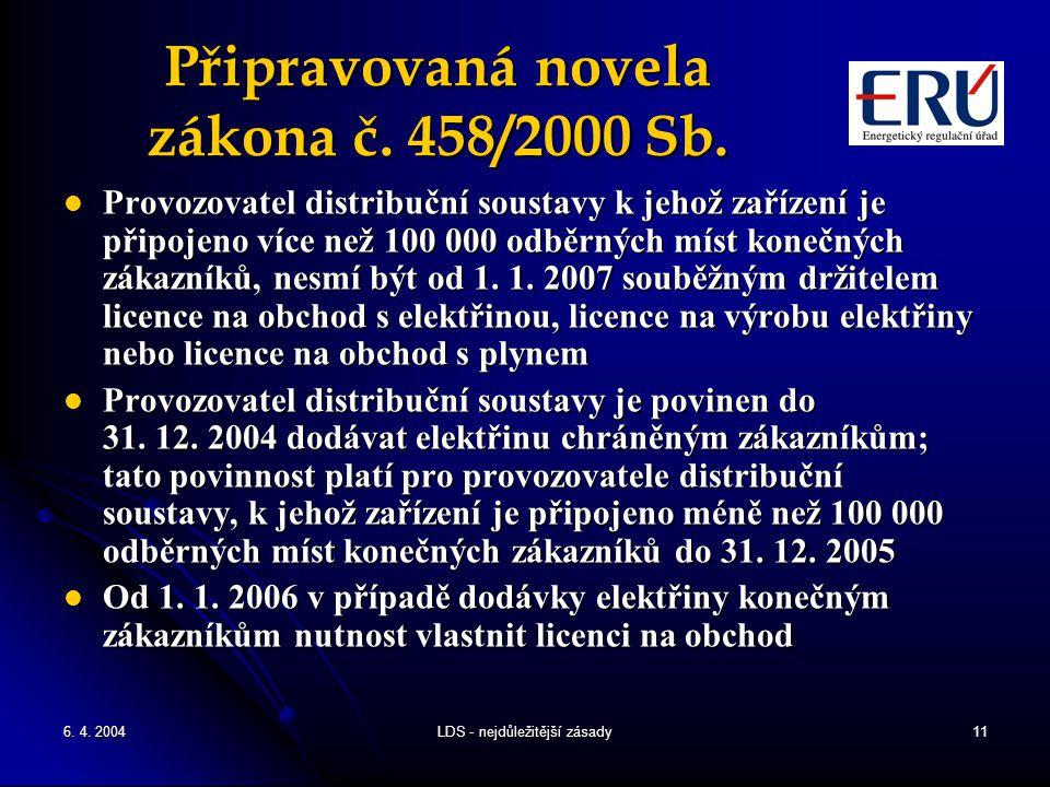 6. 4. 2004LDS - nejdůležitější zásady11 Připravovaná novela zákona č. 458/2000 Sb. Provozovatel distribuční soustavy k jehož zařízení je připojeno víc