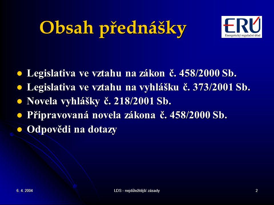 6. 4. 2004LDS - nejdůležitější zásady2 Obsah přednášky Legislativa ve vztahu na zákon č. 458/2000 Sb. Legislativa ve vztahu na zákon č. 458/2000 Sb. L