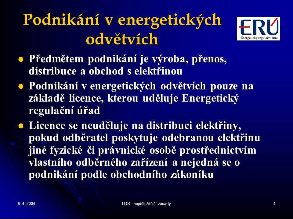 6. 4. 2004LDS - nejdůležitější zásady4 Podnikání v energetických odvětvích Předmětem podnikání je výroba, přenos, distribuce a obchod s elektřinou Pře