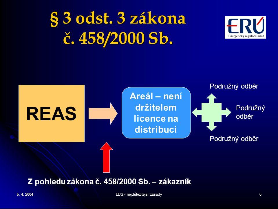 6. 4. 2004LDS - nejdůležitější zásady6 § 3 odst. 3 zákona č. 458/2000 Sb. Areál – není držitelem licence na distribuci Podružný odběr REAS Z pohledu z