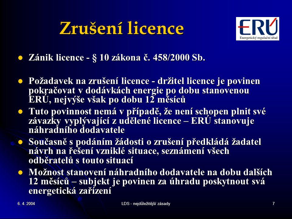 6. 4. 2004LDS - nejdůležitější zásady7 Zrušení licence Zánik licence - § 10 zákona č. 458/2000 Sb. Zánik licence - § 10 zákona č. 458/2000 Sb. Požadav