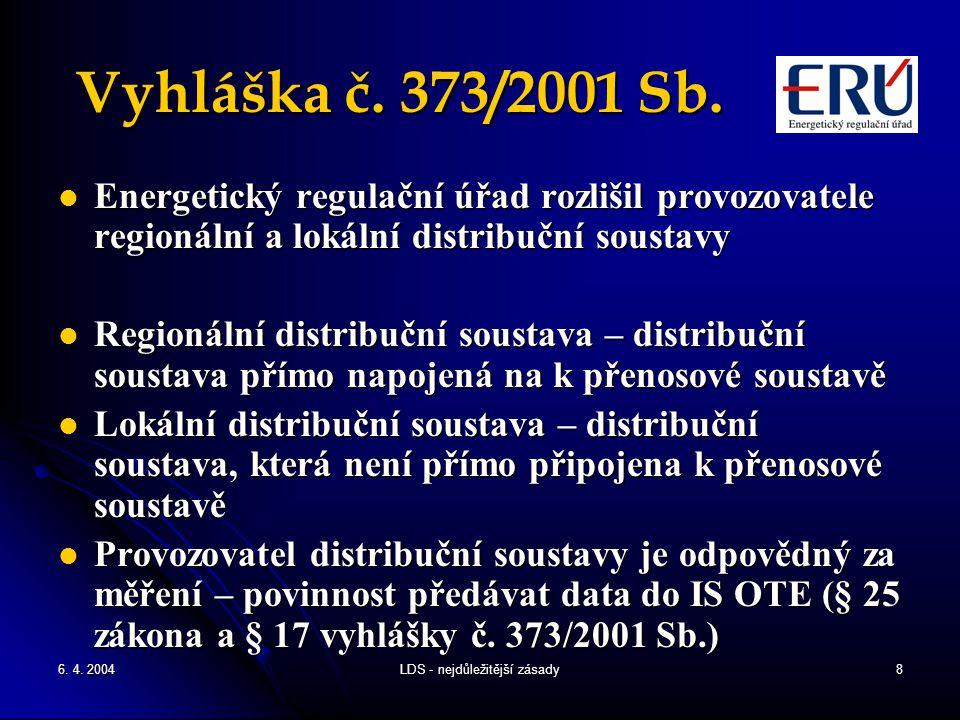 6. 4. 2004LDS - nejdůležitější zásady8 Vyhláška č. 373/2001 Sb. Energetický regulační úřad rozlišil provozovatele regionální a lokální distribuční sou