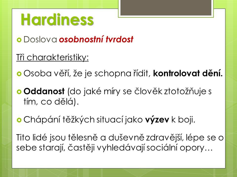 Hardiness  Doslova osobnostní tvrdost Tři charakteristiky:  Osoba věří, že je schopna řídit, kontrolovat dění.  Oddanost (do jaké míry se člověk zt
