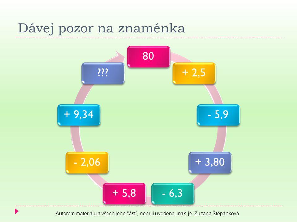 Dávej pozor na znaménka 80+ 2,5- 5,9+ 3,80- 6,3+ 5,8- 2,06+ 9,34??? Autorem materiálu a všech jeho částí, není-li uvedeno jinak, je Zuzana Štěpánková