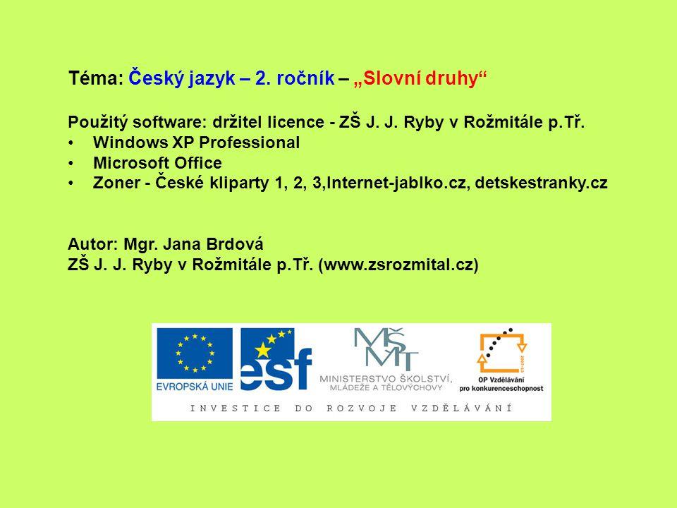 """Téma: Český jazyk – 2. ročník – """"Slovní druhy"""" Použitý software: držitel licence - ZŠ J. J. Ryby v Rožmitále p.Tř. Windows XP Professional Microsoft O"""