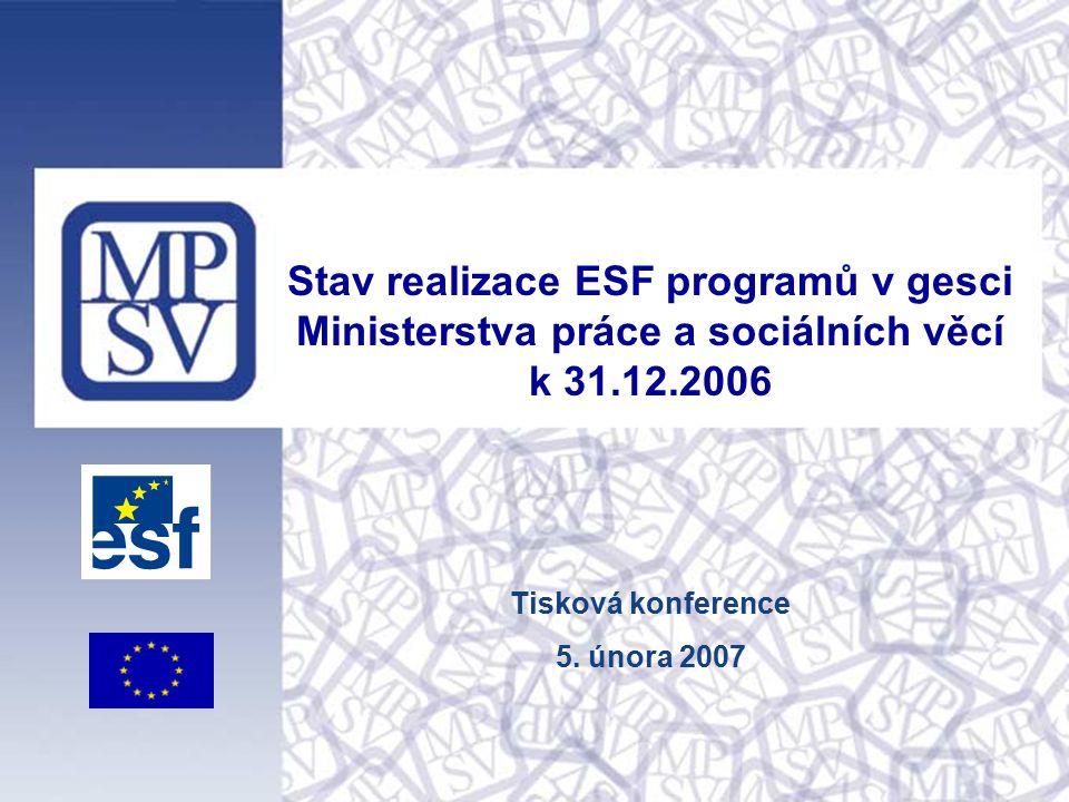 Stav realizace ESF programů v gesci Ministerstva práce a sociálních věcí k 31.12.2006 Tisková konference 5. února 2007