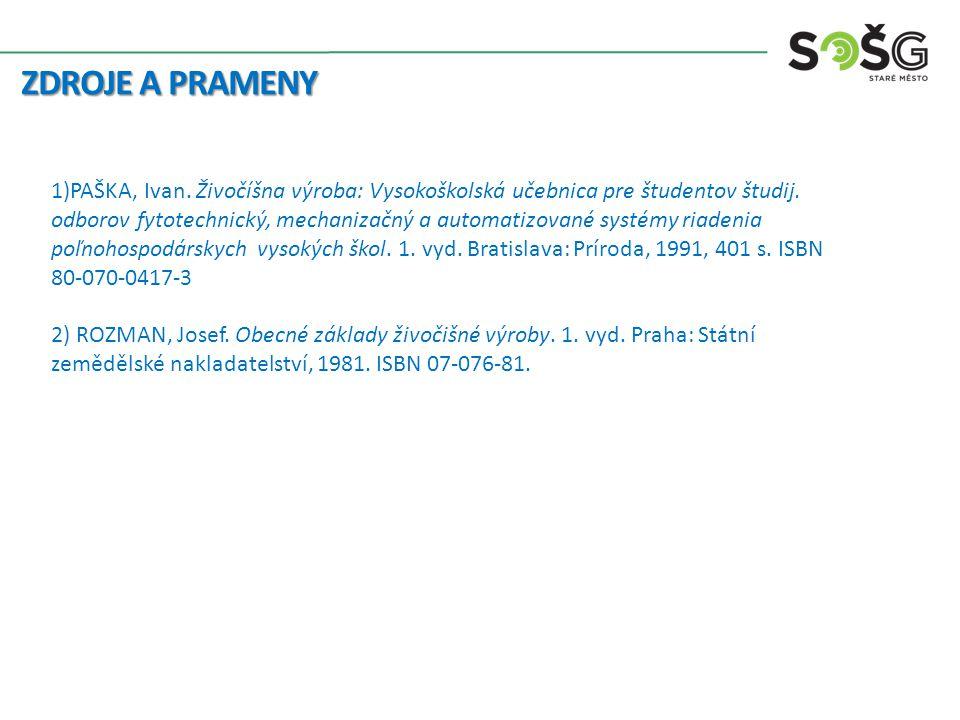 ZDROJE A PRAMENY 1)PAŠKA, Ivan.Živočíšna výroba: Vysokoškolská učebnica pre študentov študij.