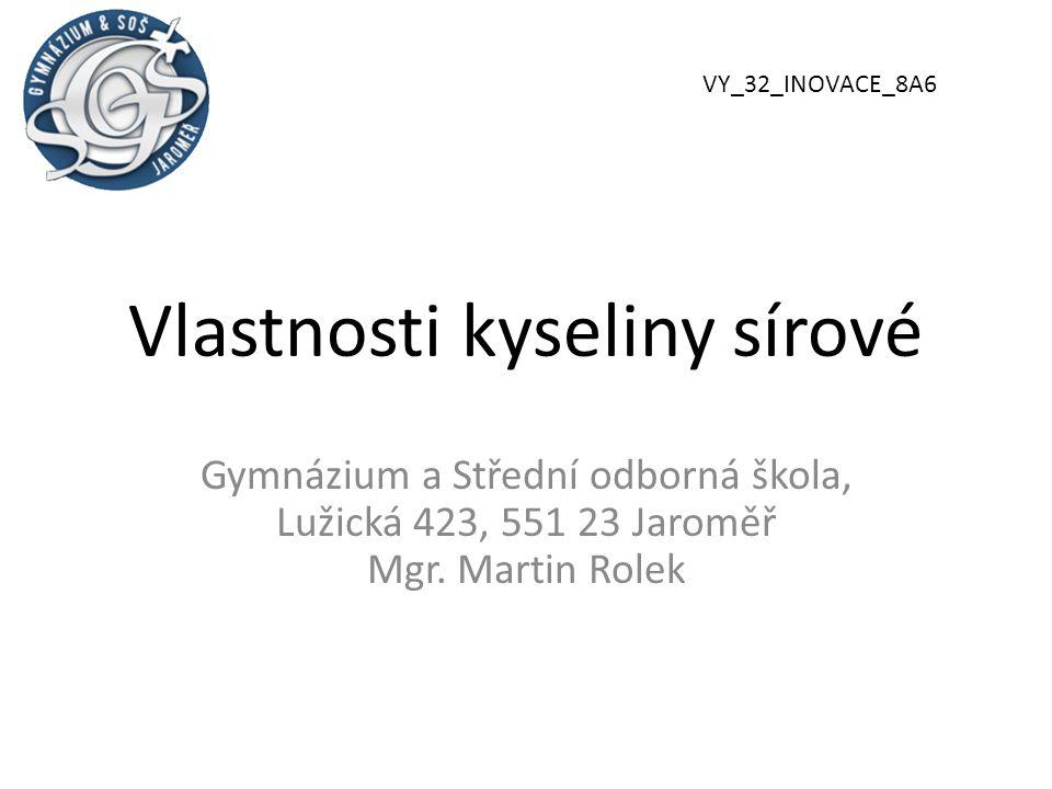 Vlastnosti kyseliny sírové Gymnázium a Střední odborná škola, Lužická 423, 551 23 Jaroměř Mgr.