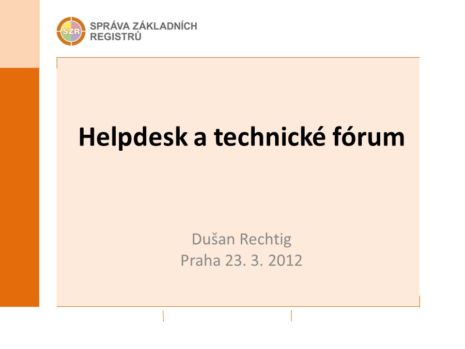 Helpdesk a technické fórum Dušan Rechtig Praha 23. 3. 2012