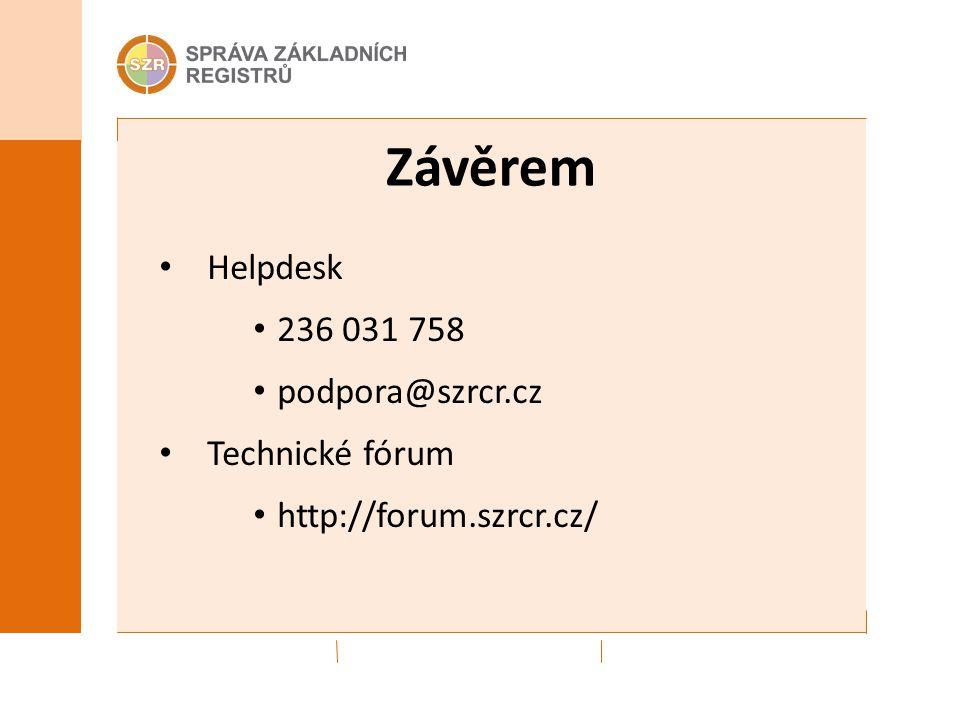 Závěrem Helpdesk 236 031 758 podpora@szrcr.cz Technické fórum http://forum.szrcr.cz/