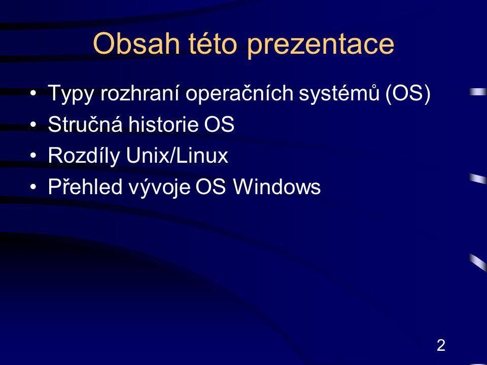 2 Obsah této prezentace Typy rozhraní operačních systémů (OS) Stručná historie OS Rozdíly Unix/Linux Přehled vývoje OS Windows